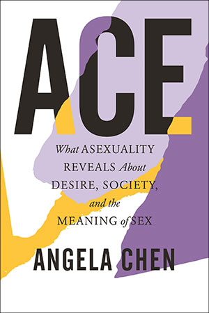 Angela Chen's Ace, New Book About Asexuality